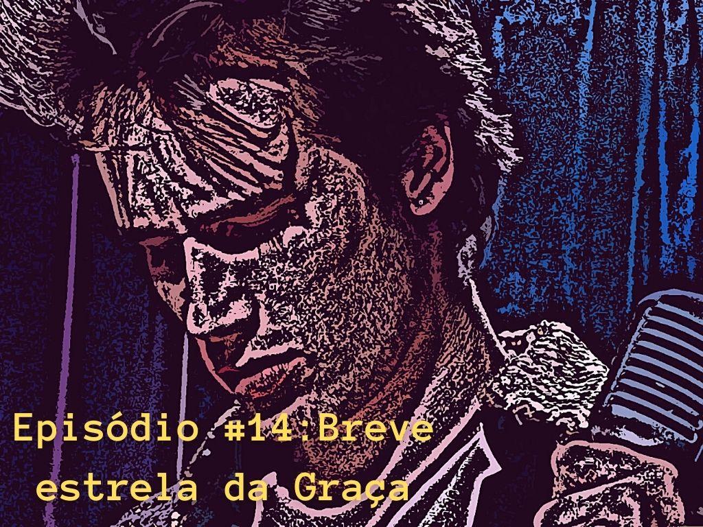 Episódio #14: Breve estrela da Graça